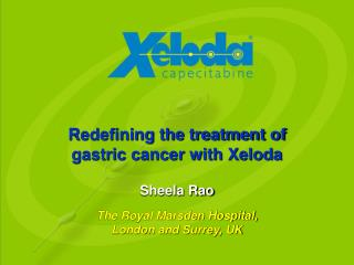 Redefining the treatment of  gastric cancer with Xeloda