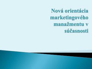 Nov á orientácia marketingového manažmentu v súčasnosti