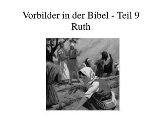 Vorbilder in der Bibel - Teil 9 Ruth