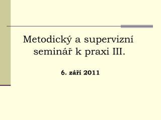 Metodický a supervizní         seminář k praxi III.
