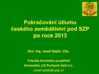 Pokračování útlumu  českého zemědělství pod SZP   po roce 2013
