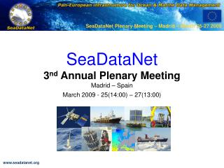 SeaDataNet 3 nd  Annual Plenary Meeting Madrid – Spain March 2009 - 25(14:00) – 27(13:00)