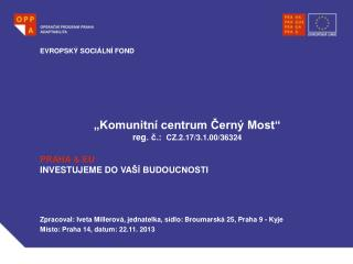 �Komunitn� centrum ?ern� Most�  reg . ?.:  CZ.2.17/3.1.00/36324
