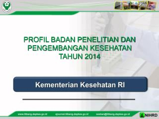 PROFIL BADAN PENELITIAN DAN PENGEMBANGAN KESEHATAN TAHUN 2014