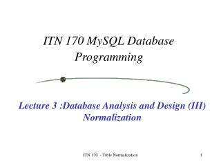 Lecture 3 :Database Analysis and Design (III) Normalization