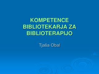 KOMPETENCE BIBLIOTEKARJA ZA BIBLIOTERAPIJO