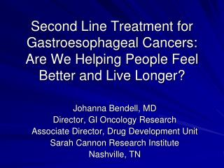 Johanna Bendell, MD Director, GI Oncology Research Associate Director, Drug Development Unit