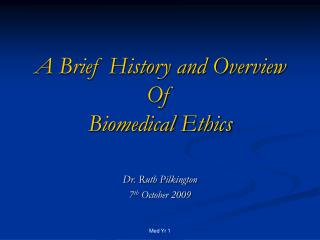 A Brief History and Overview  Of  Biomedical Ethics