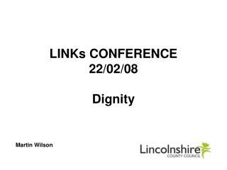LINKs CONFERENCE 22/02/08 Dignity