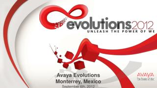 Avaya Evolutions Monterrey, Mexico September  6th, 2012