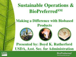 Sustainable Operations & BioPreferred SM