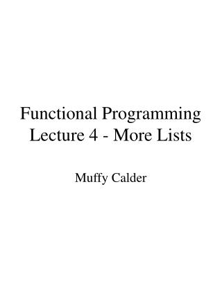 Functional Programming Lecture 4 - More Lists