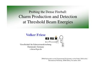 Probing the Dense Fireball: Charm Production and Detection at Threshold Beam Energies