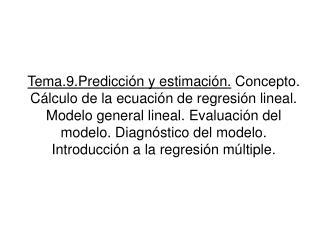 Tema.9.Predicci n y estimaci n. Concepto. C lculo de la ecuaci n de regresi n lineal. Modelo general lineal. Evaluaci n