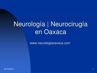 Neurolog ía    Neurocirugía en Oaxaca                        neurologiaoaxaca