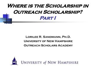 Lorilee R. Sandmann, Ph.D.  University of New Hampshire Outreach Scholars Academy