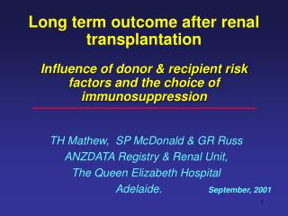 T H Mathew ,  SP McDonald & GR Russ ANZDATA Registry &  Renal Unit,  The Queen Elizabeth Hospital