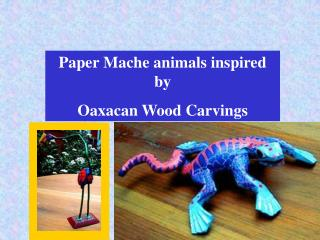 Paper Mache animals inspired by  Oaxacan Wood Carvings
