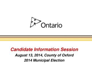Candidate Information Session August 13, 2014, County of Oxford  2014 Municipal Election