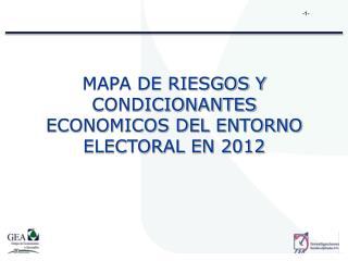 MAPA DE RIESGOS Y CONDICIONANTES ECONOMICOS DEL ENTORNO ELECTORAL EN 2012