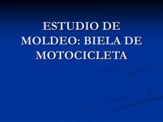 ESTUDIO DE MOLDEO : BIELA DE MOTOCICLETA