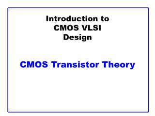 Introduction to CMOS VLSI Design   CMOS Transistor Theory