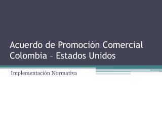 Acuerdo de Promoción Comercial Colombia – Estados Unidos