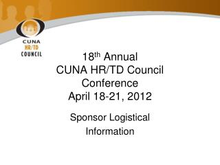 18 th  Annual  CUNA HR/TD Council   Conference April 18-21, 2012