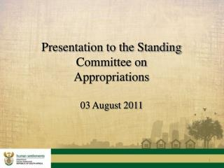 Presentation to the Standing  Committee on  Appropriations  03  August 2011