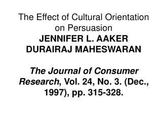 The Effect of Cultural Orientation on Persuasion JENNIFER L. AAKER DURAIRAJ MAHESWARAN  The Journal of Consumer Research