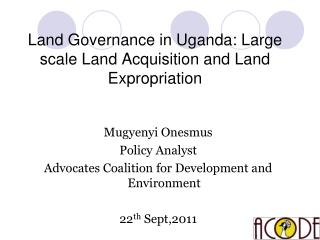 Land Governance in Uganda: Large scale Land Acquisition and Land Expropriation