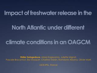 Impact of freshwater release in the North Atlantic under different climate conditions in an OAGCM