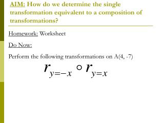 Homework:  Worksheet Do Now: Perform the following transformations on A(4, -7)