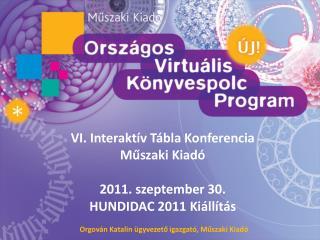 VI. Interaktív Tábla Konferencia Műszaki Kiadó 2011.  s zeptember 30. HUNDIDAC 2011 Kiállítás