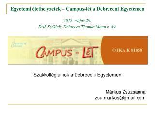 Szakkollégiumok a Debreceni Egyetemen Márkus Zsuzsanna zsu.markus@gmail