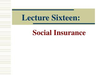 Lecture Sixteen:  Social Insurance
