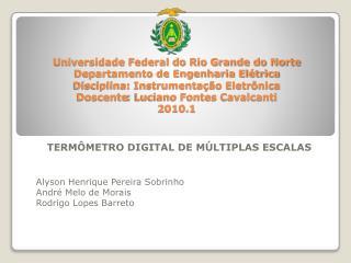 TERMÔMETRO DIGITAL DE MÚLTIPLAS ESCALAS Alyson  Henrique Pereira Sobrinho André Melo de Morais