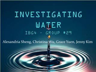 INVESTIGATING WATER IBG4 – GROUP #29