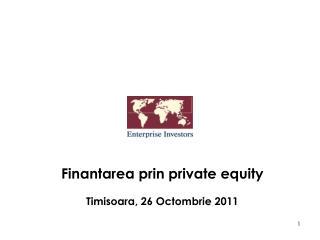 Finantarea prin private equity Timisoara ,  26 Octombrie  20 11