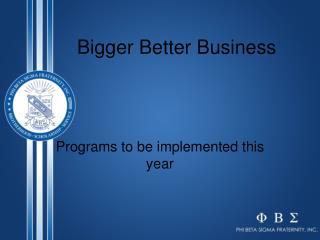 Bigger Better Business