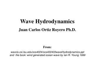 Wave Hydrodynamics Juan Carlos Ortiz Royero Ph.D. From: