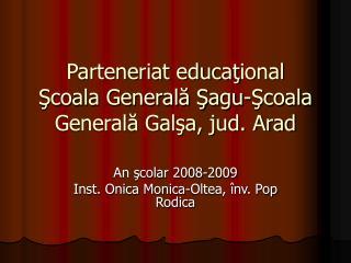 Parteneriat educa ţ ional Şcoala Generală Şagu-Şcoala Generală Galşa, jud. Arad