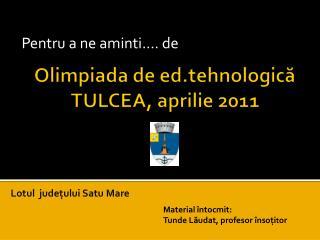 Olimpiada  de  ed.tehnologic ă TULCEA, aprilie 2011