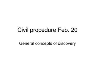 Civil procedure Feb. 20
