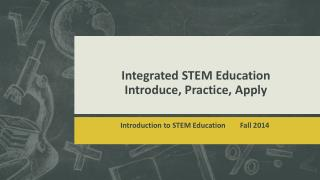 Integrated STEM  Education Introduce, Practice ,  Apply