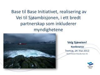 Velg  Sjøveien! Konferanse Tromsø, 14. mai 2012 David  Ottesen Risavika  Havn AS