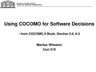 Using COCOMO for Software Decisions - from COCOMO II Book, Section 2.6, 6.5