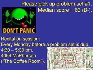 Please pick up problem set #1. Median score = 63 (B-).