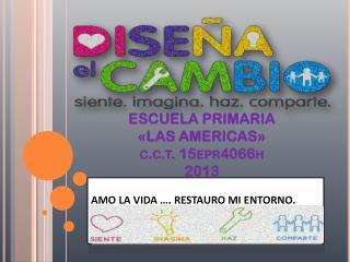 ESCUELA PRIMARIA  «LAS AMERICAS» c.c.t.  15epr4066h 2013