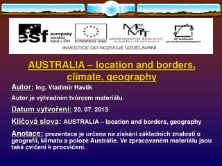 AUSTRALIA  � location and borders, climate, geography Autor: Ing.  Vladim�r Havl�k